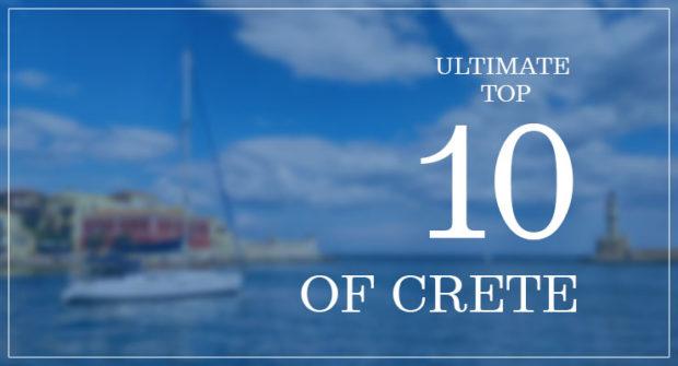 Ultimate top 10 of Crete